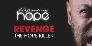 Defending Hope: Revenge, the Hope Killer